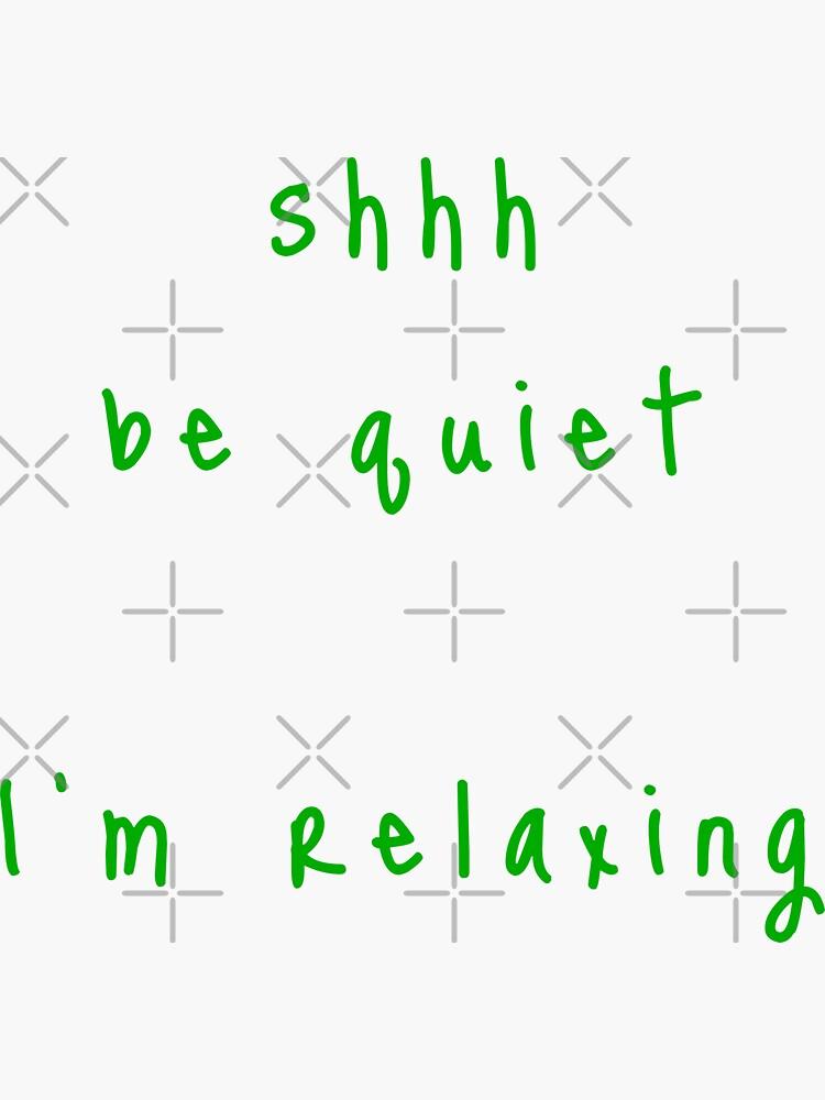 shhh be quiet I'm relaxing v1 - GREEN font by ahmadwehbeMerch
