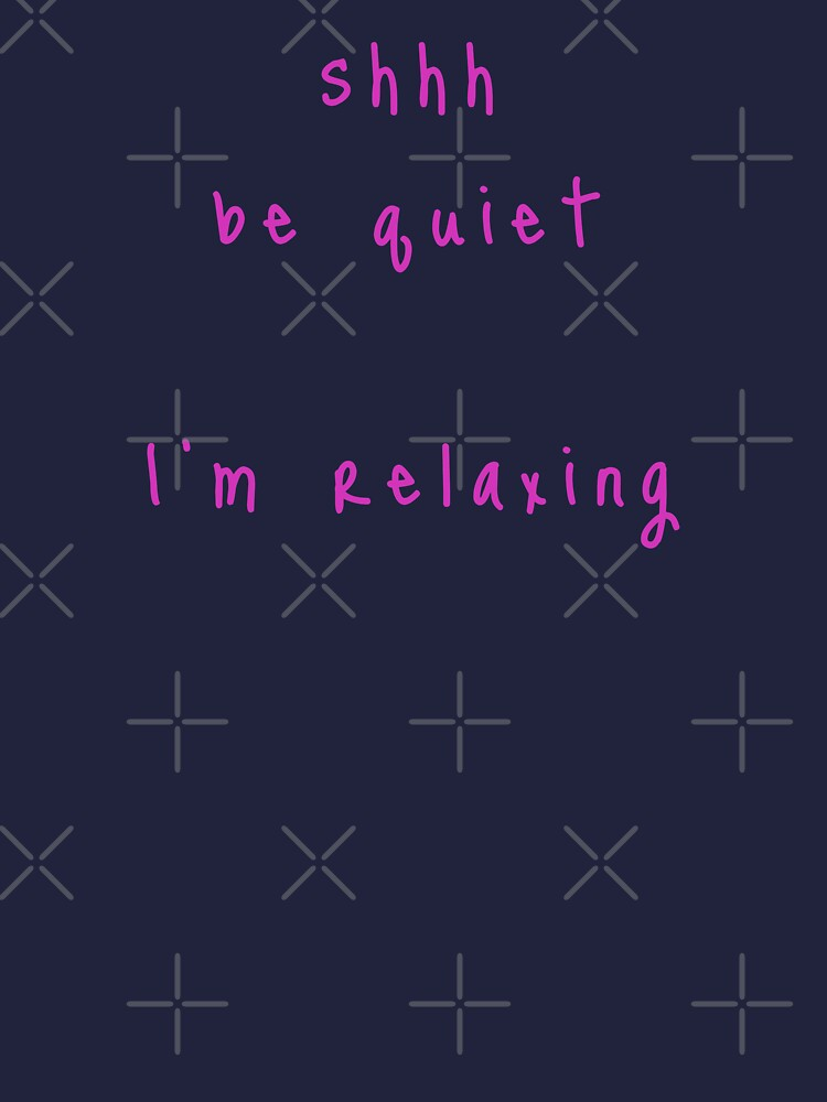 shhh be quiet I'm relaxing v1 - HOT PINK font by ahmadwehbeMerch