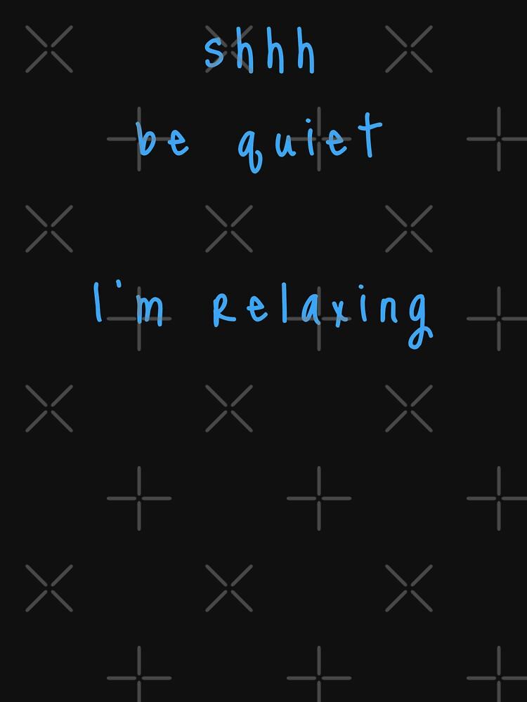 shhh be quiet I'm relaxing v1 - LIGHT BLUE font by ahmadwehbeMerch