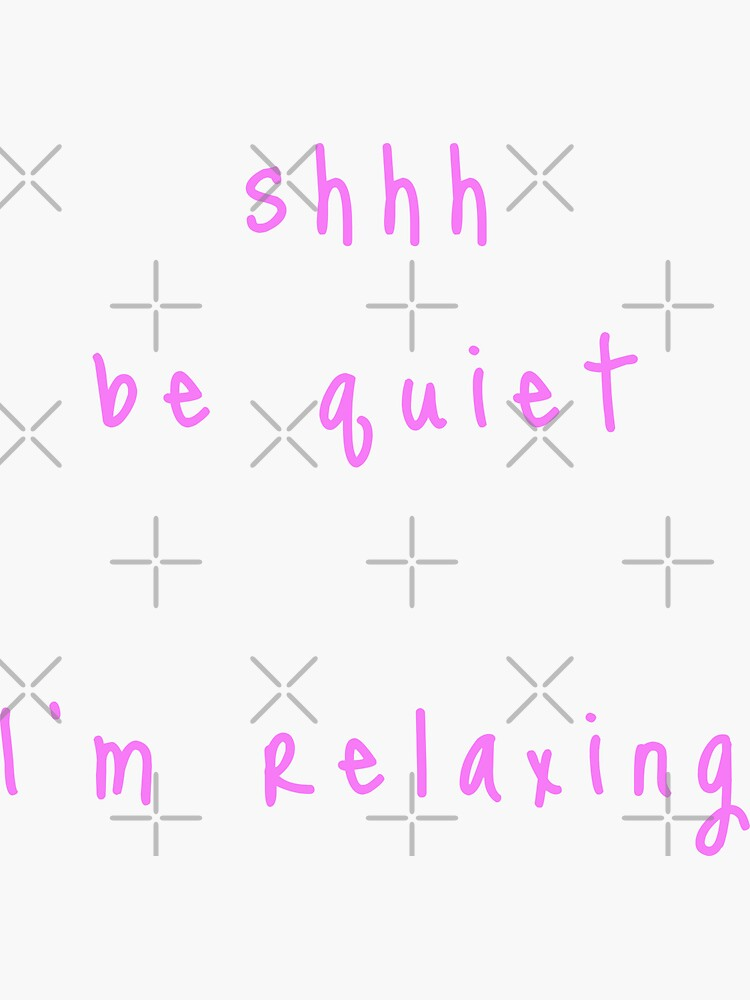 shhh be quiet I'm relaxing v1 - PINK font by ahmadwehbeMerch