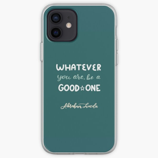 Whatever You Are, Be A Good One iPhone Soft Case