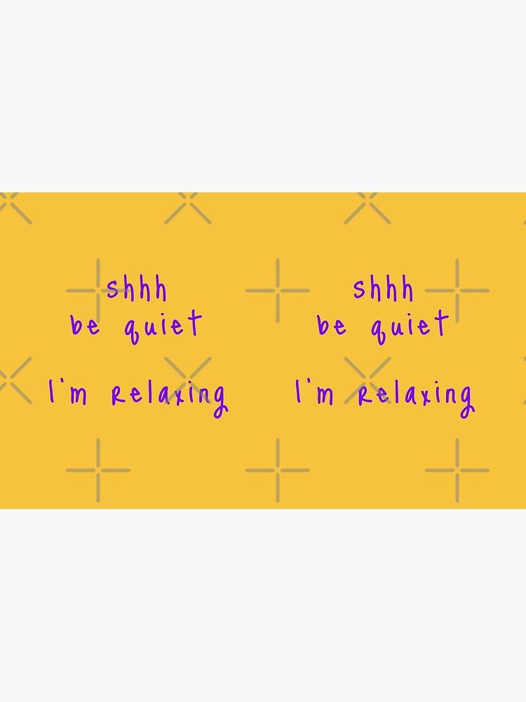shhh be quiet I'm relaxing v1 - PURPLE font by ahmadwehbeMerch