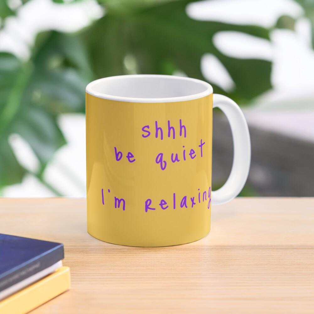 shhh be quiet I'm relaxing v1 - PURPLE font Mug