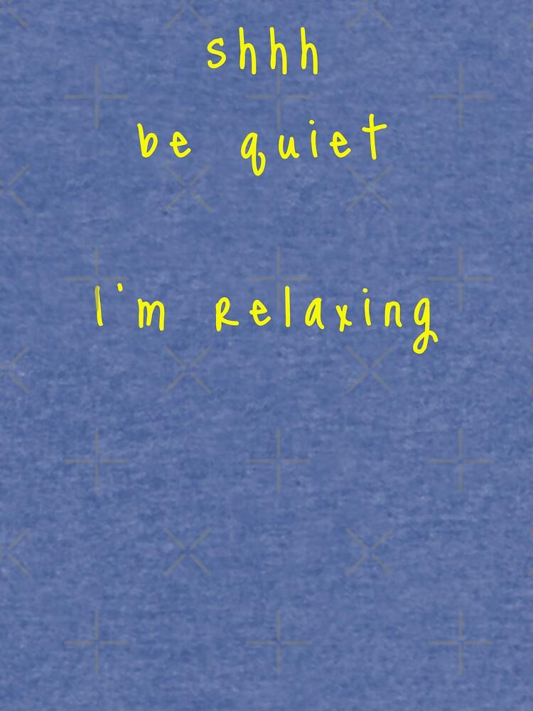 shhh be quiet I'm relaxing v1 - YELLOW font by ahmadwehbeMerch