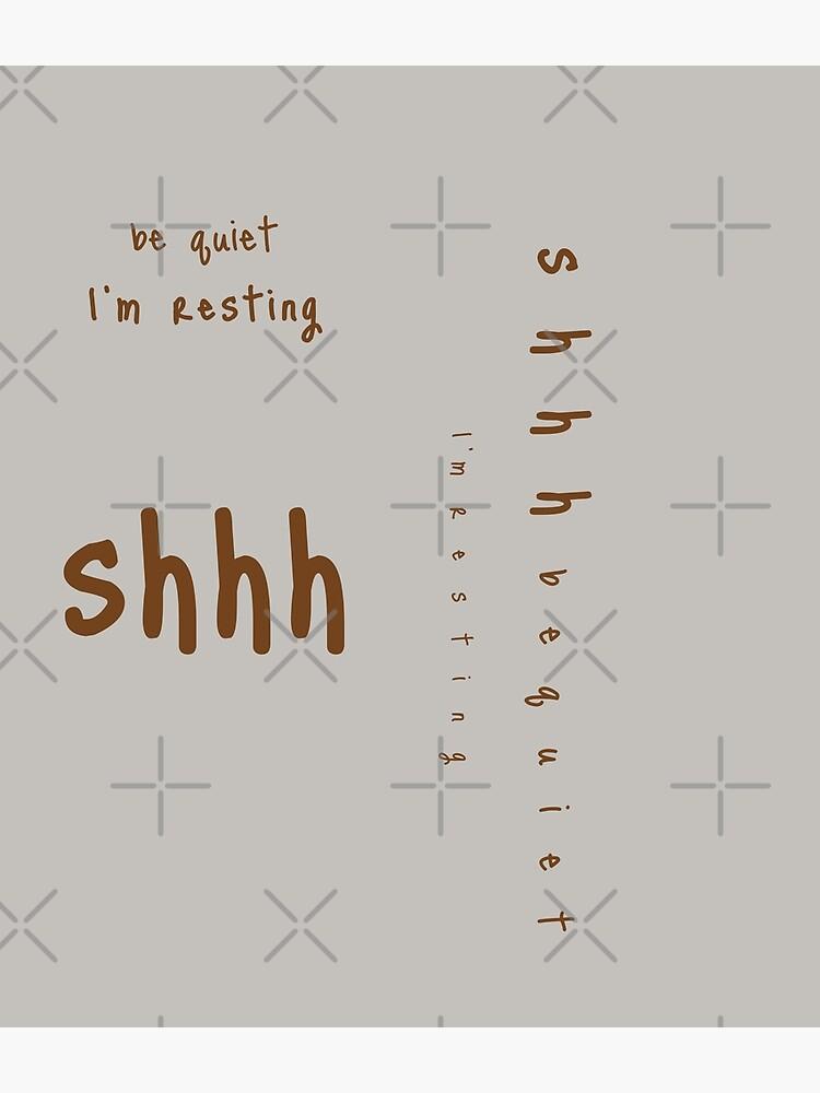 shhh be quiet I'm resting v1 - BROWN font by ahmadwehbeMerch