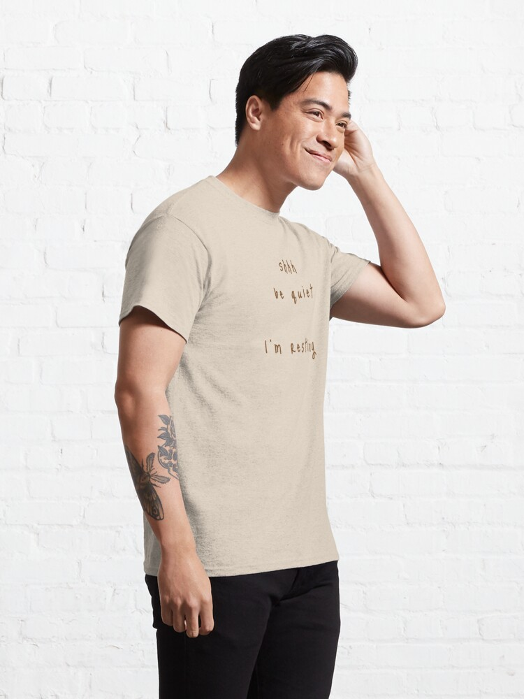 Alternate view of shhh be quiet I'm resting v1 - BROWN font Classic T-Shirt
