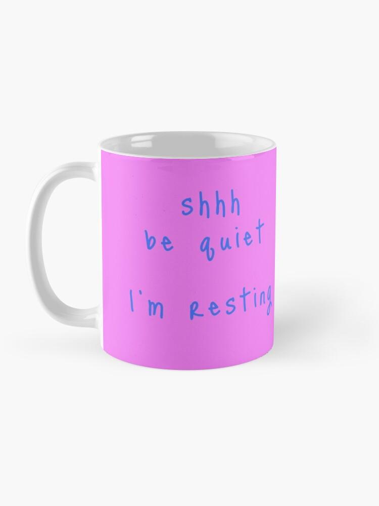 Alternate view of shhh be quiet I'm resting v1 - LIGHT BLUE font Mug