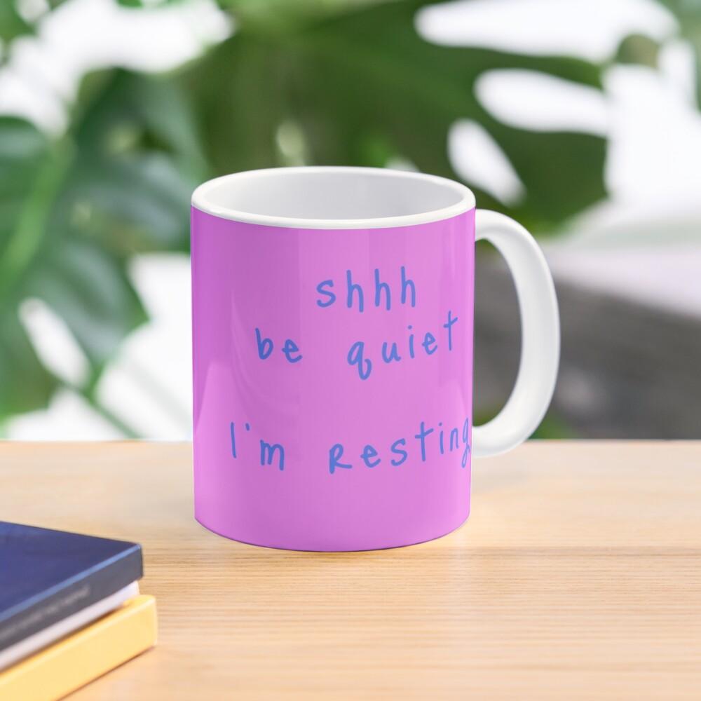shhh be quiet I'm resting v1 - LIGHT BLUE font Mug