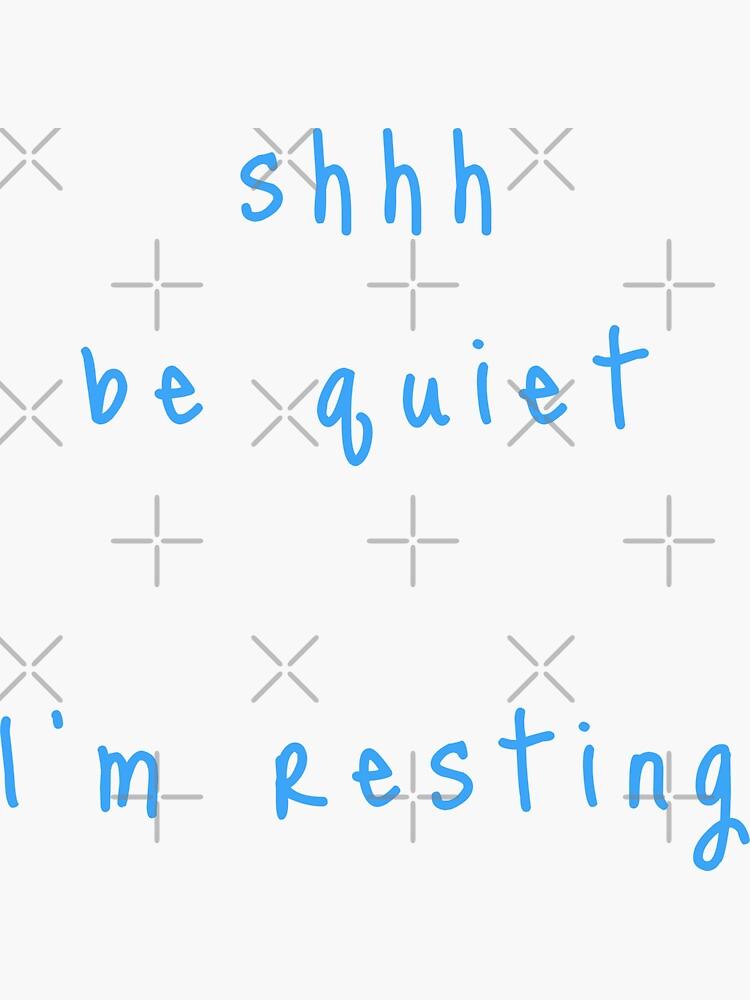 shhh be quiet I'm resting v1 - LIGHT BLUE font by ahmadwehbeMerch
