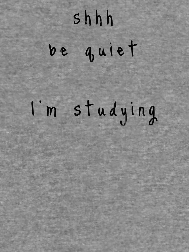 shhh be quiet I'm studying v1 - BLACK font by ahmadwehbeMerch