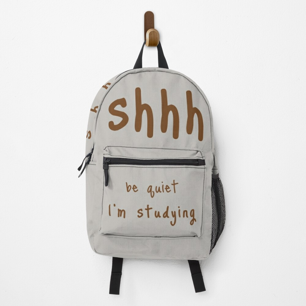 shhh be quiet I'm studying v1 - BROWN font Backpack