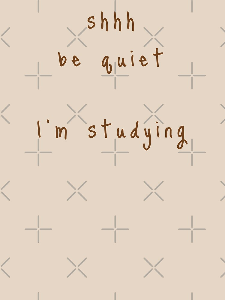 shhh be quiet I'm studying v1 - BROWN font by ahmadwehbeMerch
