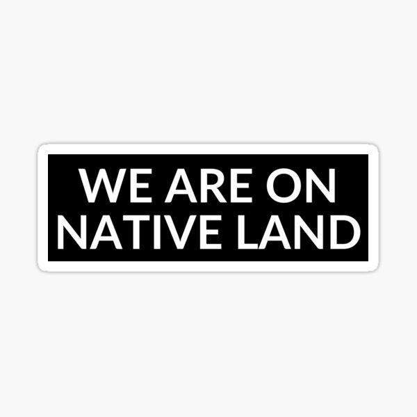 We Are On Native Land sticker │ Land Acknowledgement sticker Sticker