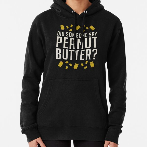 Did Someone Say, Peanut Butter?  Pullover Hoodie