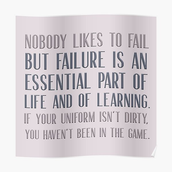 Nobody likes to fail but failure is an essential part of life and of learning Poster