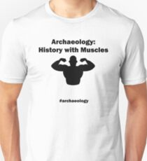 Archaeology: History With Muscles T-Shirt