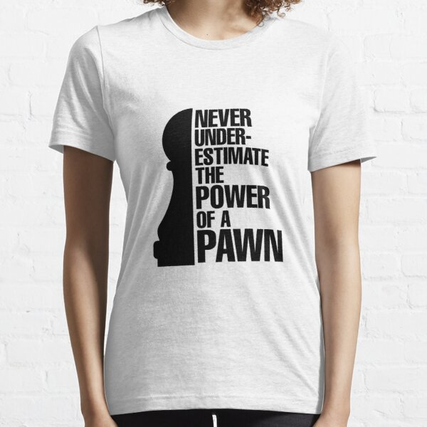 Copy of Never Underestimate The Power of a Pawn Essential T-Shirt