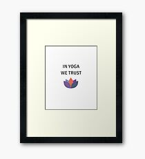 IN YOGA WE TRUST Framed Print
