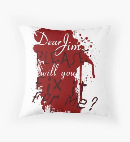 Dear Jim, Fix It For Me Throw Pillow