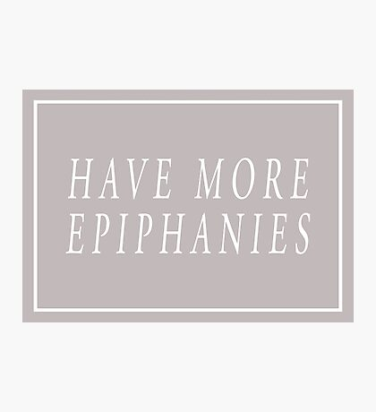 Have More Epiphanies (Grey) Photographic Print
