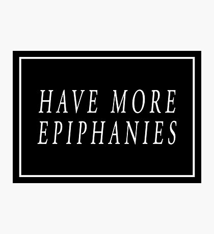 Have More Epiphanies (Black) Photographic Print
