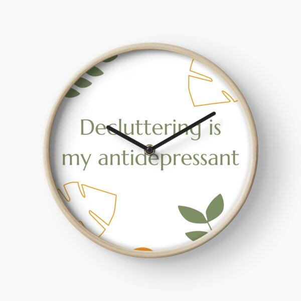 Decluttering is my antidepressant Clock