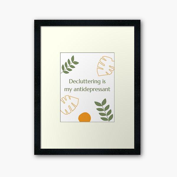 Decluttering is my antidepressant Framed Art Print