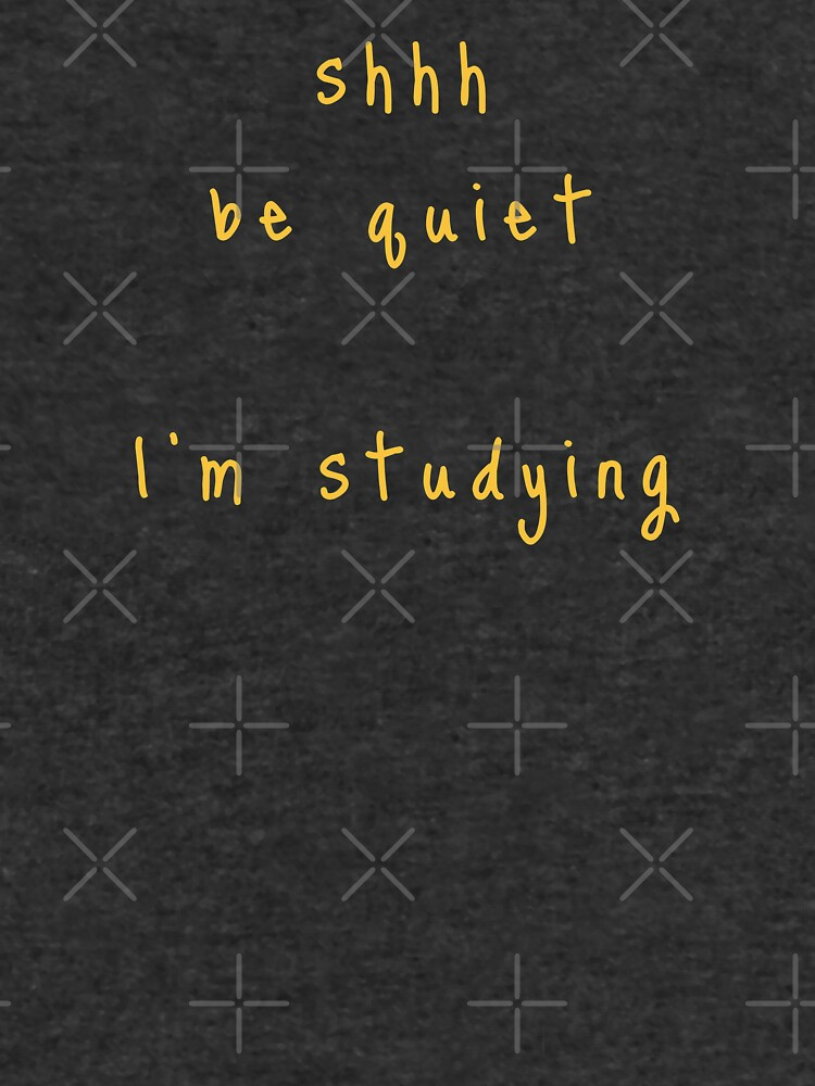 shhh be quiet I'm studying v1 - GOLD font by ahmadwehbeMerch