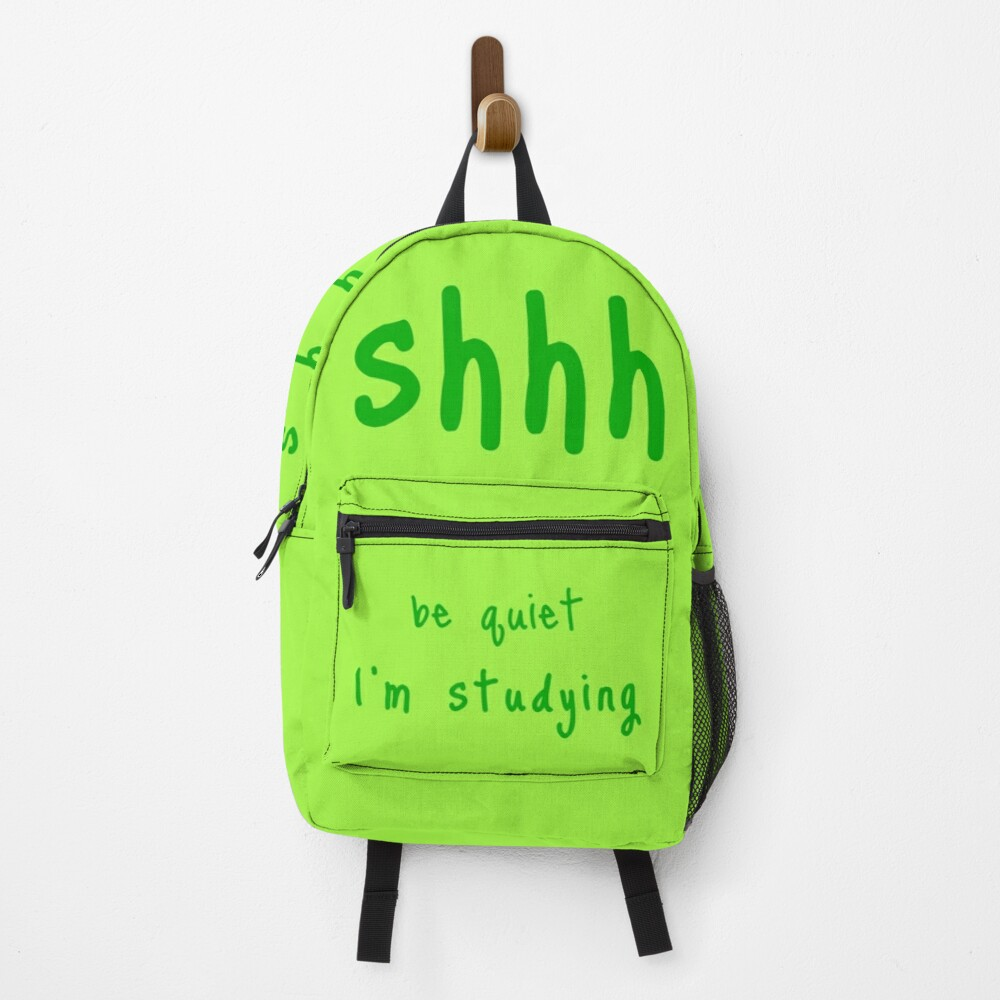 shhh be quiet I'm studying v1 - GREEN font Backpack