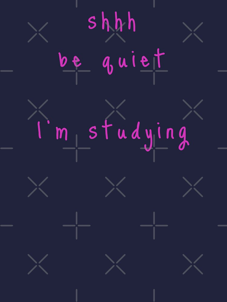 shhh be quiet I'm studying v1 - HOT PINK font by ahmadwehbeMerch