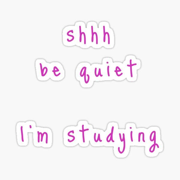 shhh be quiet I'm studying v1 - HOT PINK font Sticker