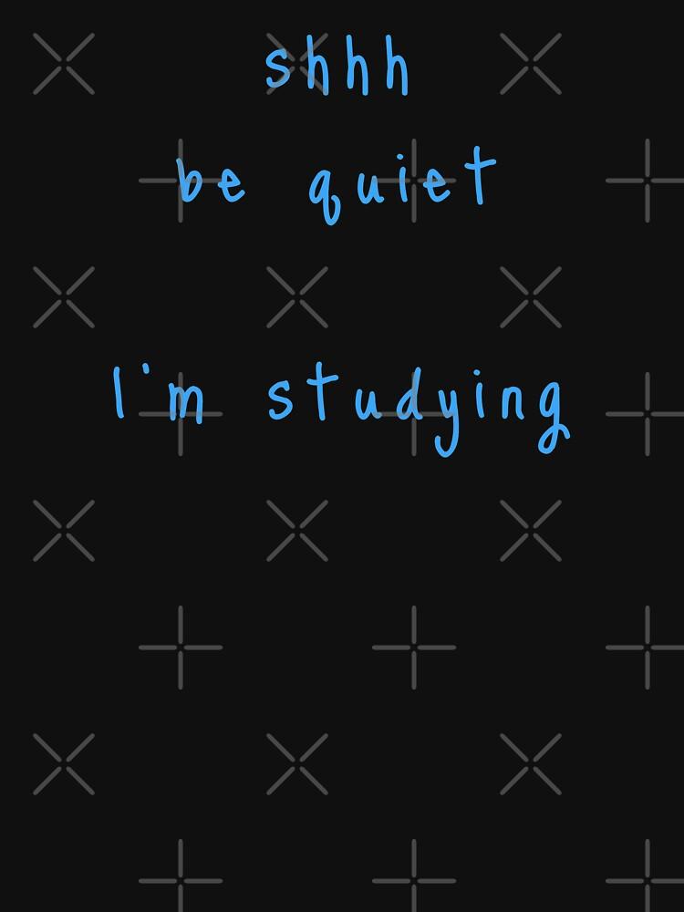 shhh be quiet I'm studying v1 - LIGHT BLUE font by ahmadwehbeMerch