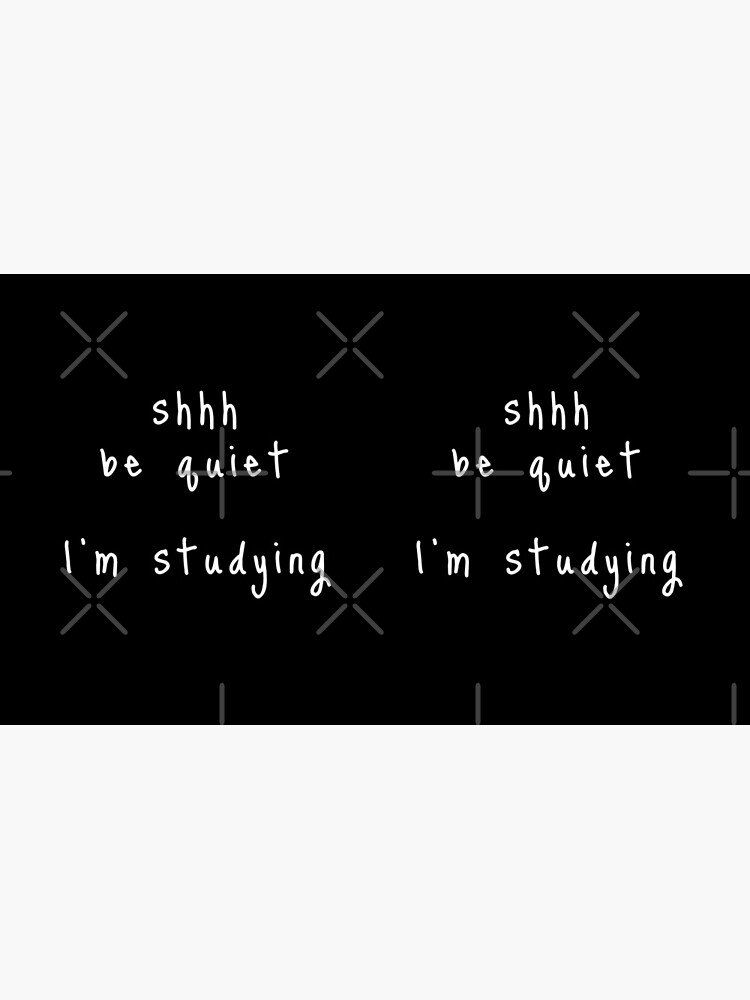 shhh be quiet I'm studying v1 - WHITE font by ahmadwehbeMerch