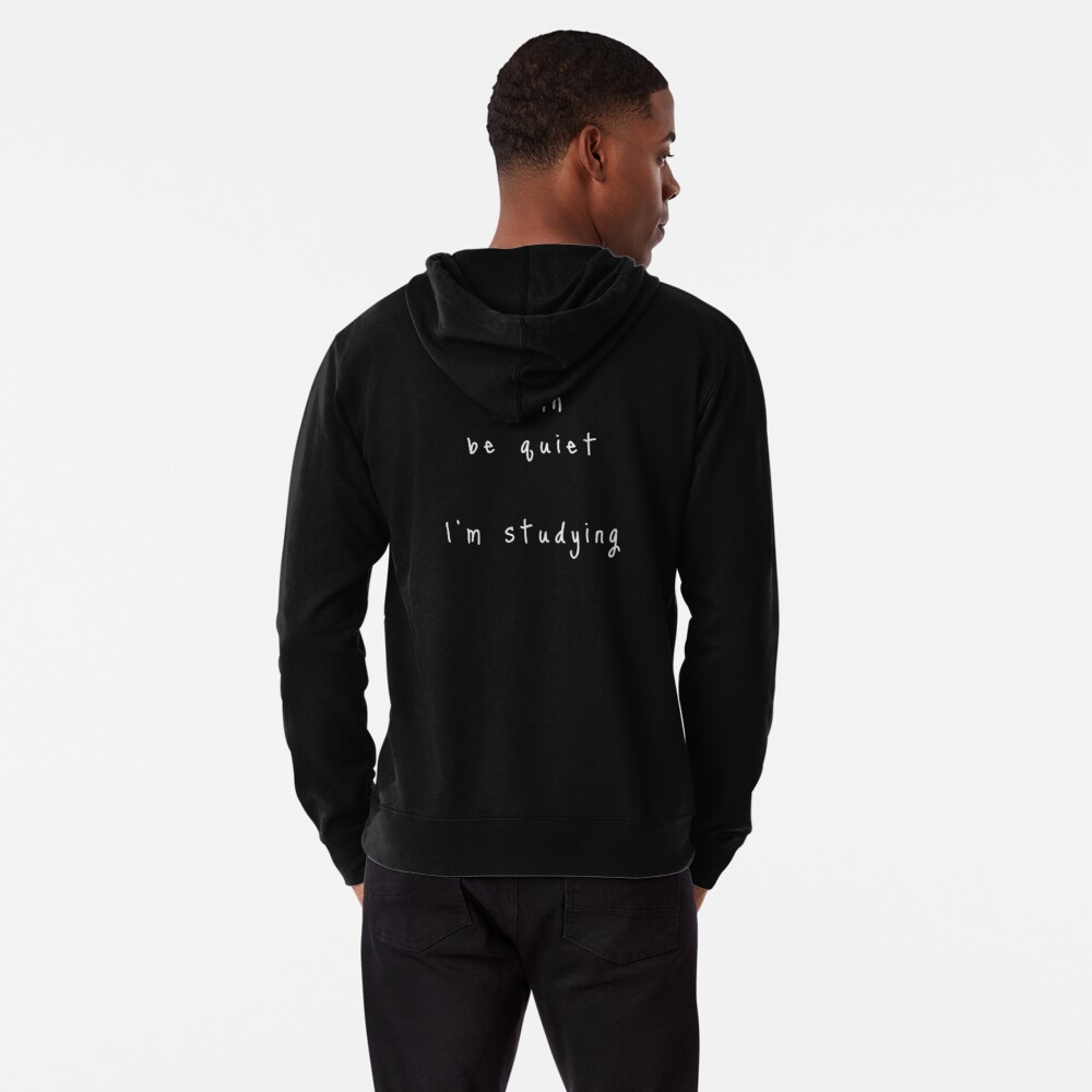 shhh be quiet I'm studying v1 - WHITE font Lightweight Hoodie