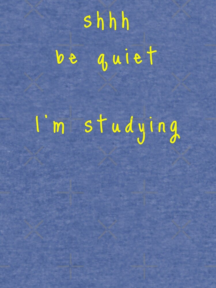 shhh be quiet I'm studying v1 - YELLOW font by ahmadwehbeMerch