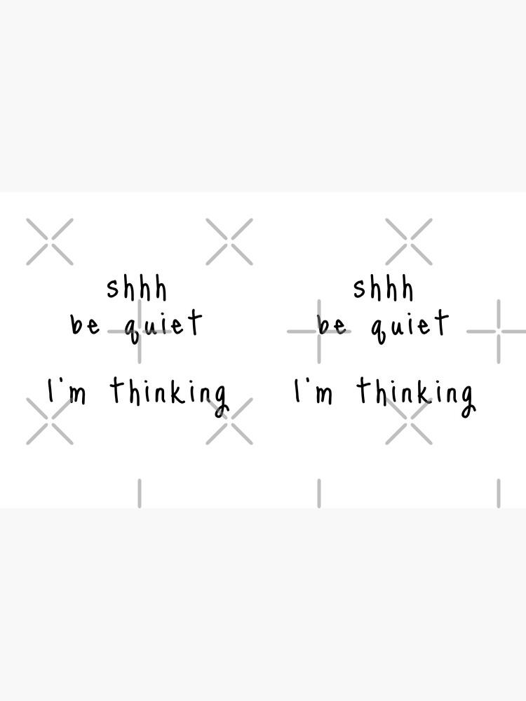 shhh be quiet I'm thinking v1 - BLACK font by ahmadwehbeMerch