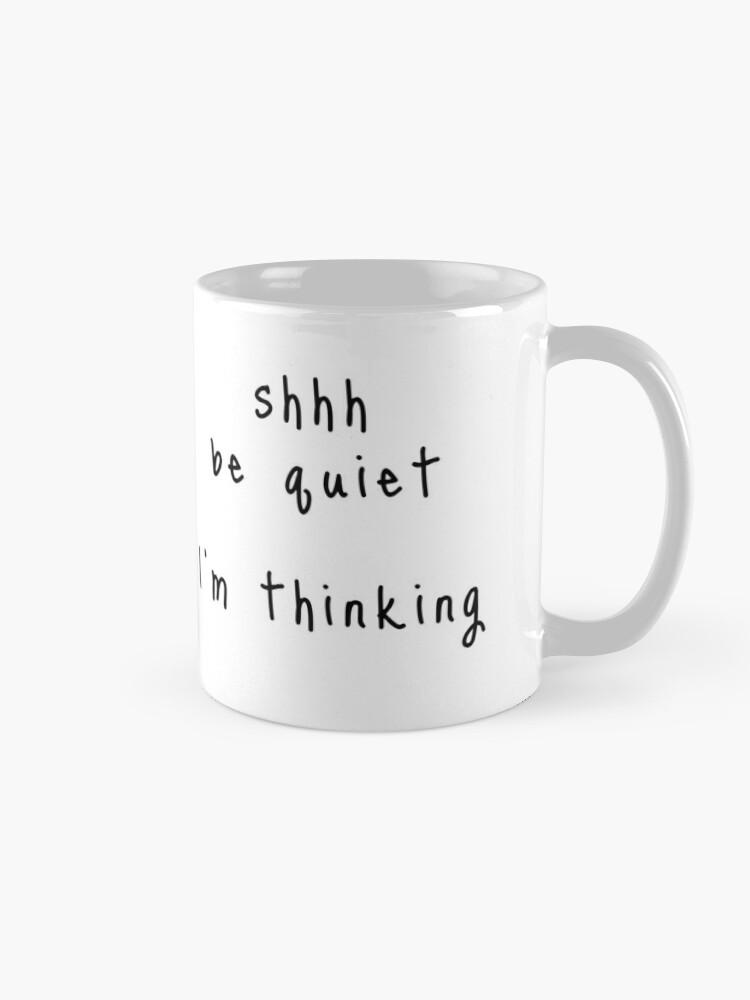 Alternate view of shhh be quiet I'm thinking v1 - BLACK font Mug
