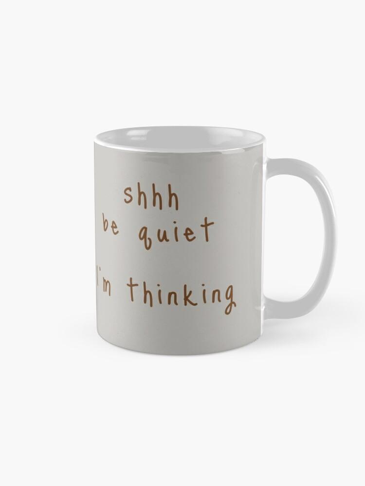 Alternate view of shhh be quiet I'm thinking v1 - BROWN font Mug