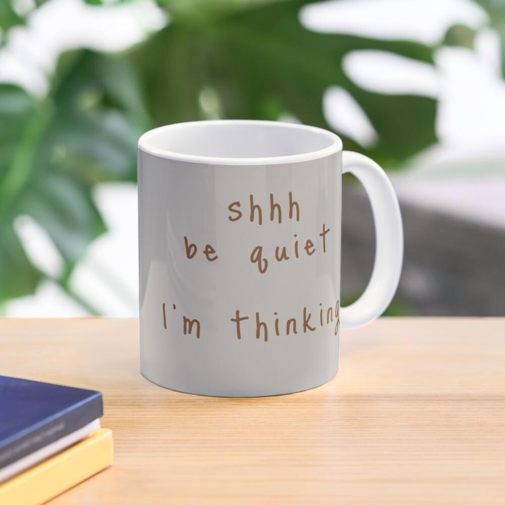 shhh be quiet I'm thinking v1 - BROWN font Mug