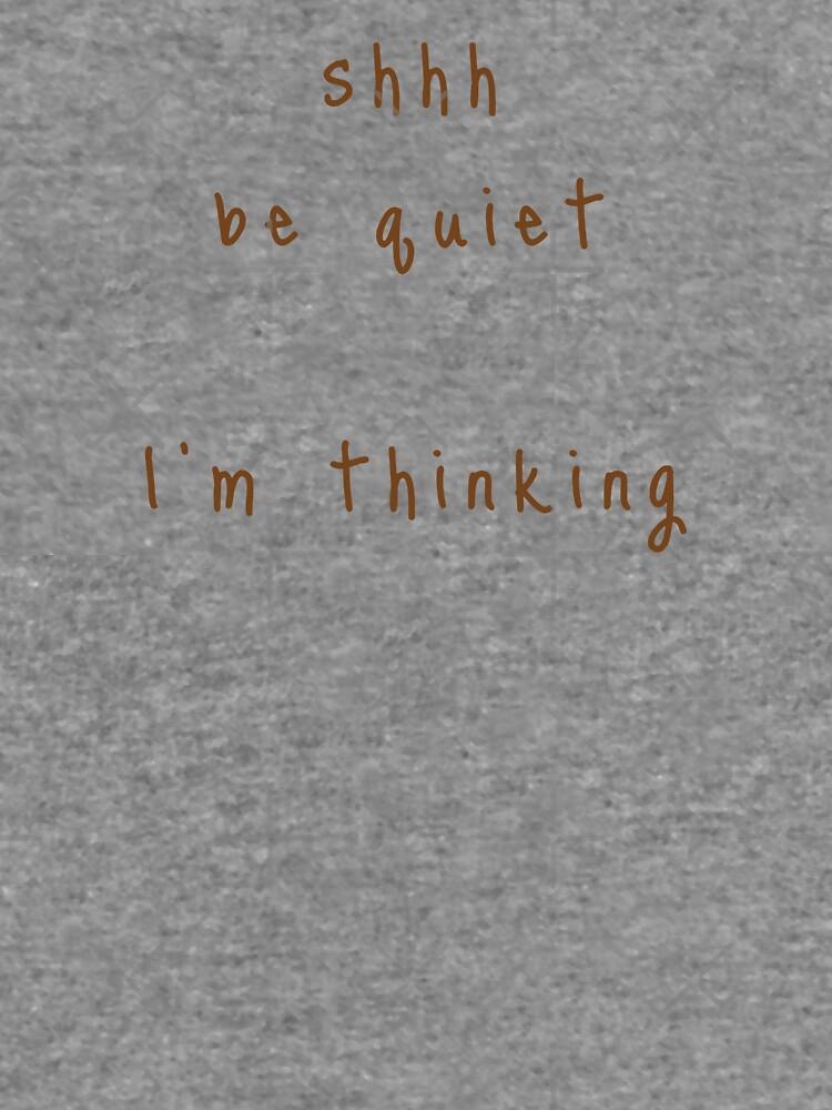 shhh be quiet I'm thinking v1 - BROWN font by ahmadwehbeMerch