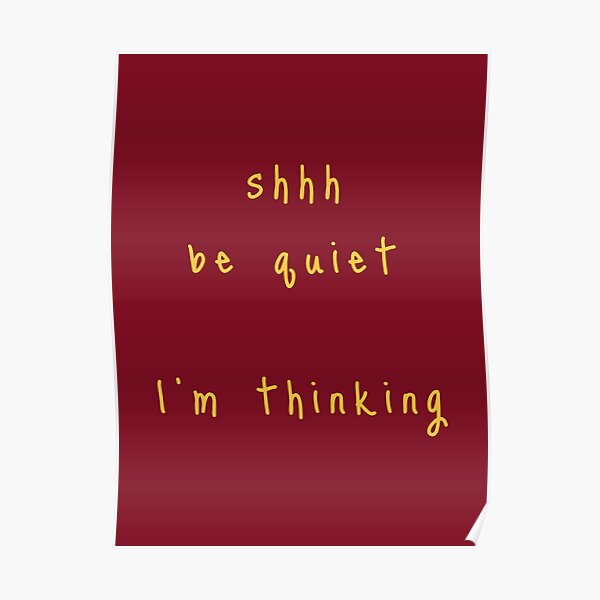 shhh be quiet I'm thinking v1 - GOLD font Poster
