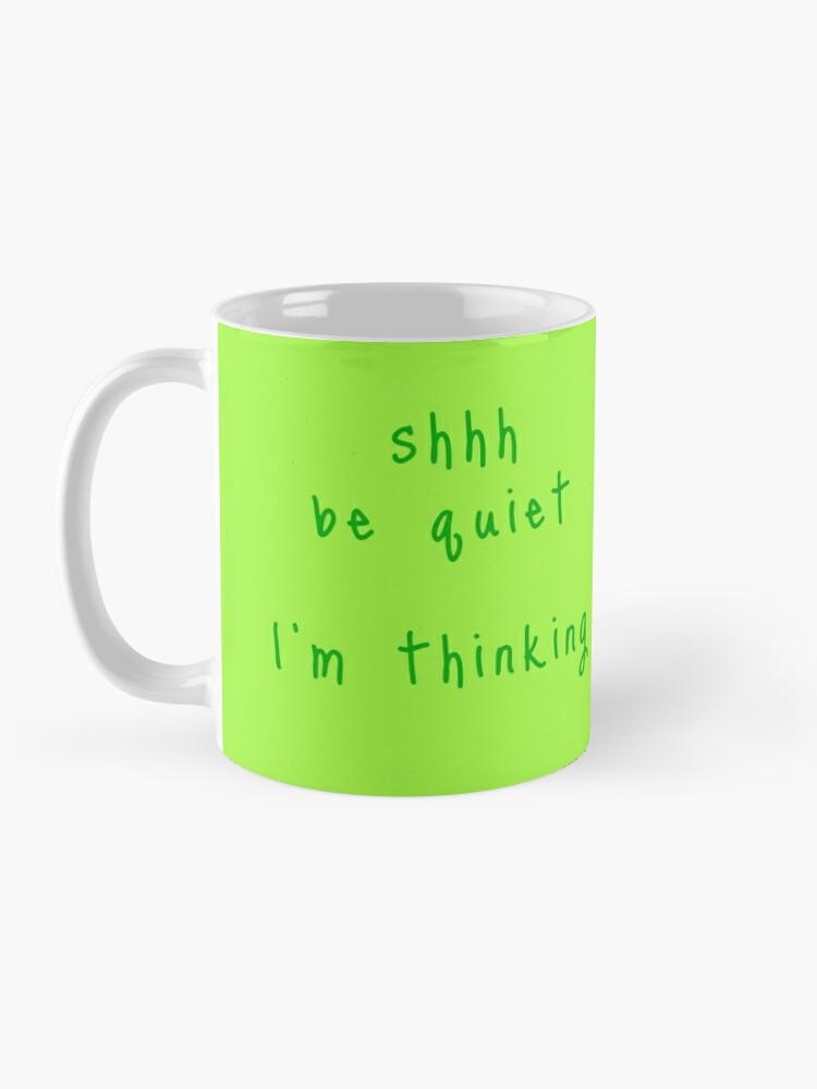 Alternate view of shhh be quiet I'm thinking v1 - GREEN font Mug