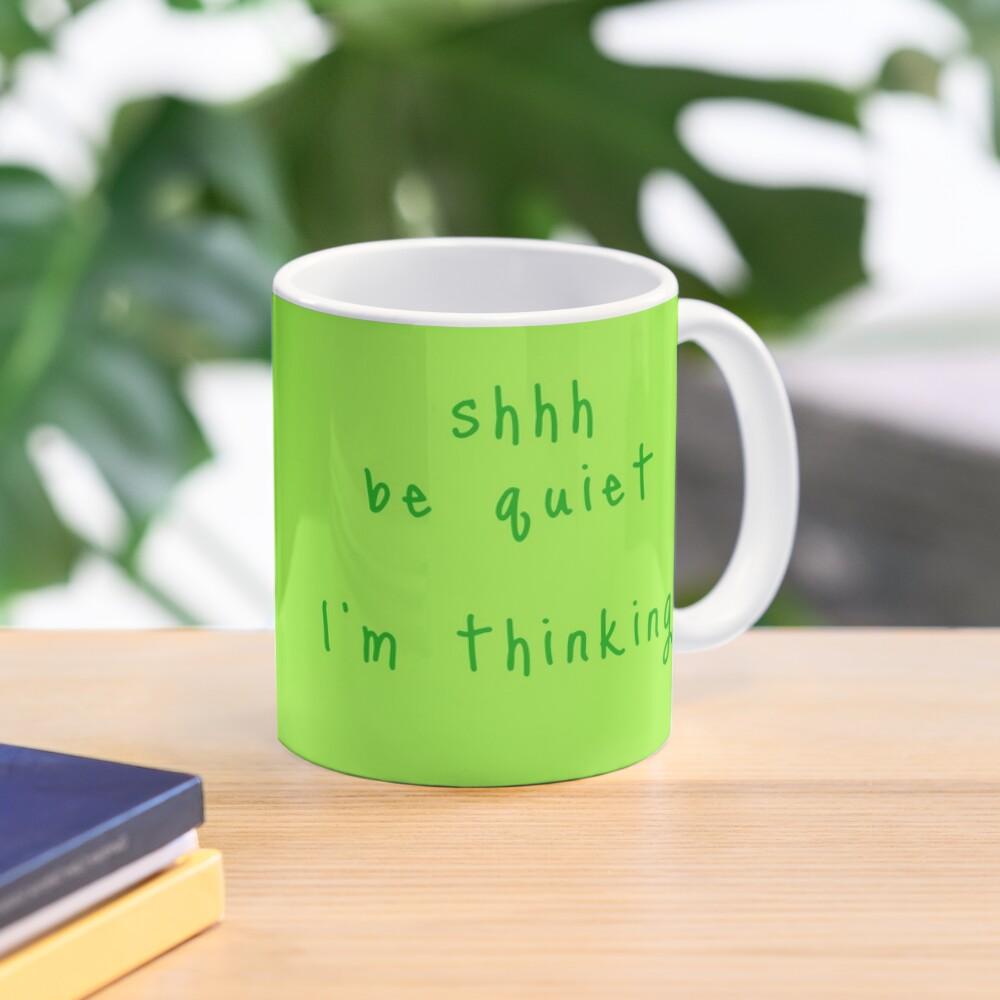 shhh be quiet I'm thinking v1 - GREEN font Mug