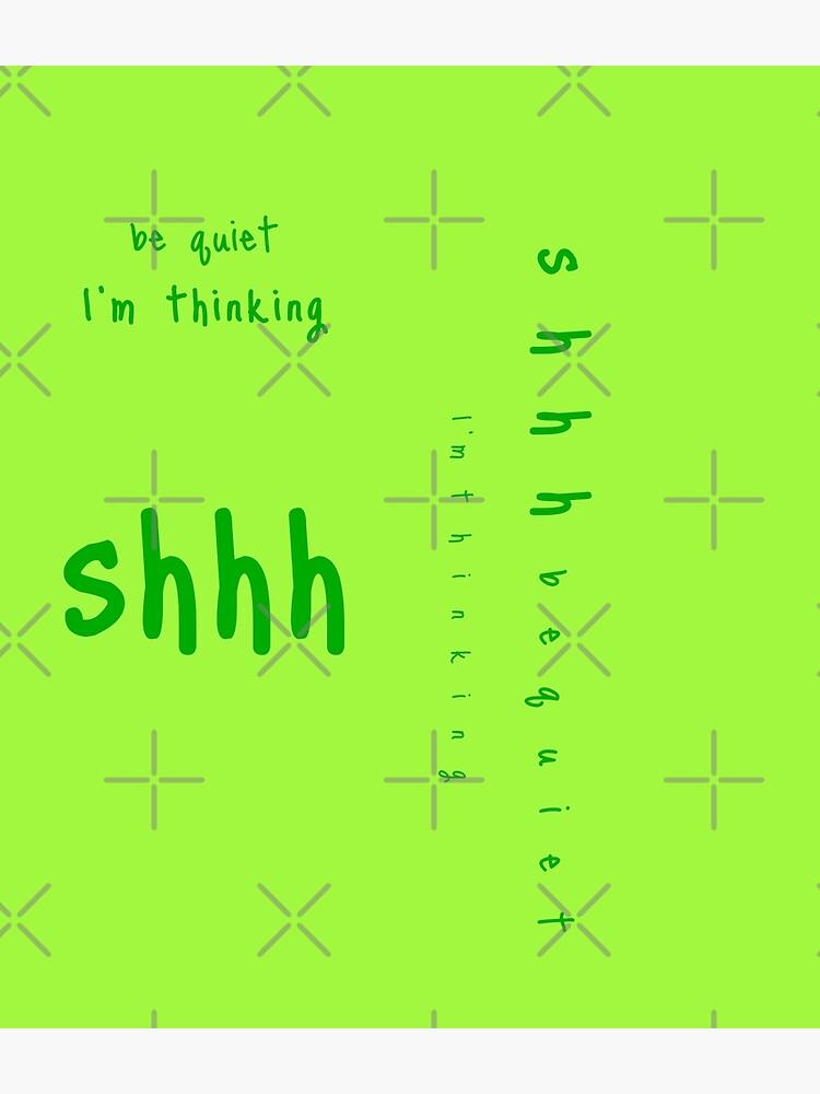 shhh be quiet I'm thinking v1 - GREEN font by ahmadwehbeMerch