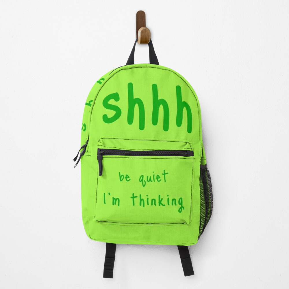 shhh be quiet I'm thinking v1 - GREEN font Backpack