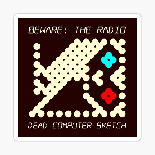 Beware! The Radio • DEAD COMPUTER SKETCH 1 Sticker