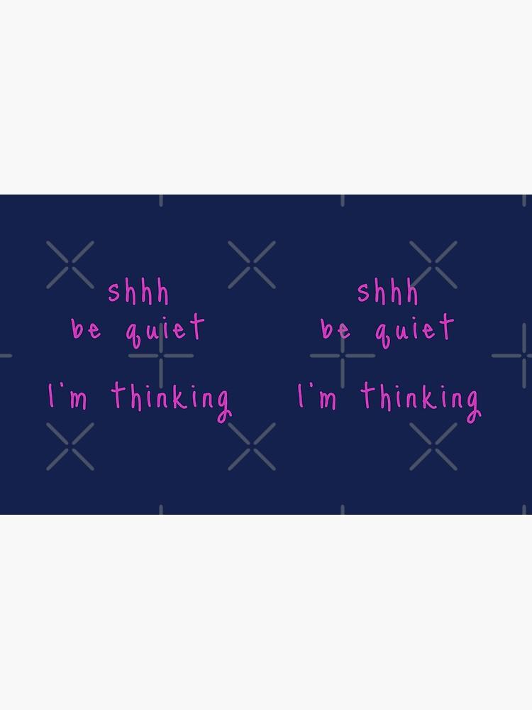 shhh be quiet I'm thinking v1 - HOT PINK font by ahmadwehbeMerch