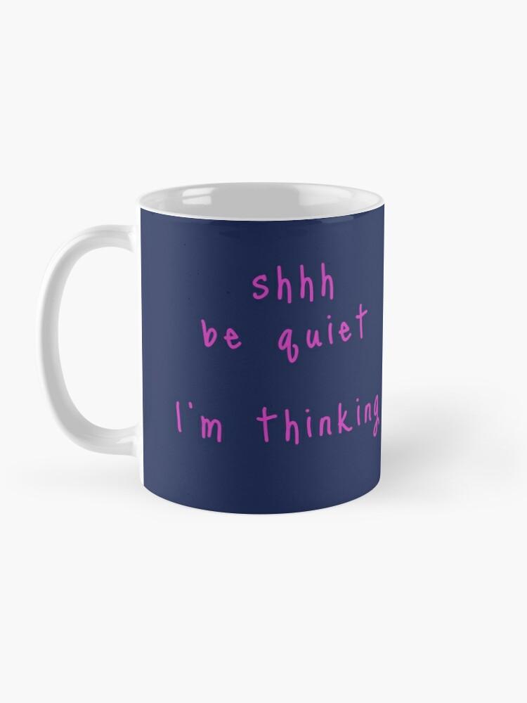 Alternate view of shhh be quiet I'm thinking v1 - HOT PINK font Mug