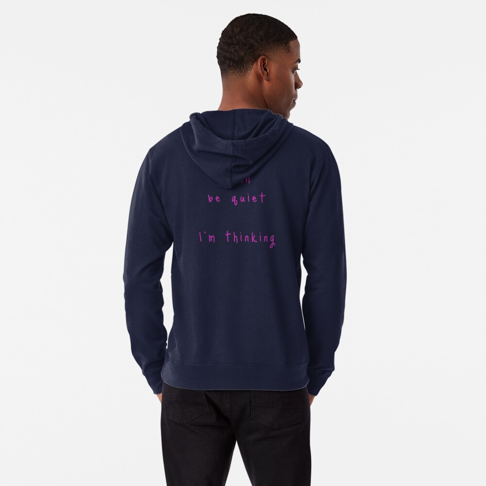 shhh be quiet I'm thinking v1 - HOT PINK font Lightweight Hoodie