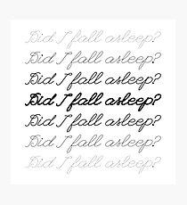 Did I Fall Asleep? Photographic Print
